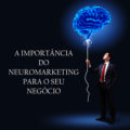 A importância do neuromarketing
